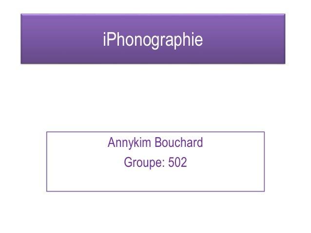 iPhonographie Annykim Bouchard Groupe: 502