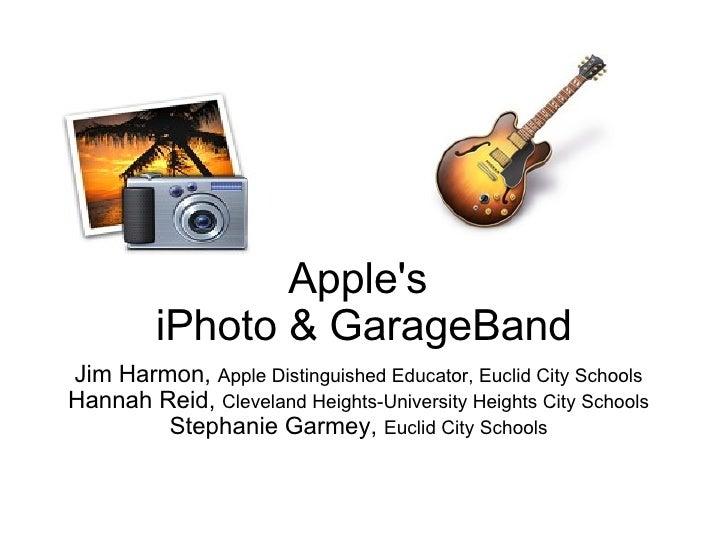 Apple's iPhoto & GarageBand Jim Harmon,  Apple Distinguished Educator, Euclid City Schools Hannah Reid,  Cleveland Height...