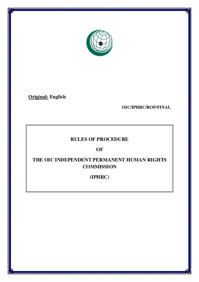 Original: English OIC/IPHRC/ROP/FINAL RULES OF PROCEDURE OF THE OIC INDEPENDENT PERMANENT HUMAN RIGHTS COMMISSION (IPHRC)