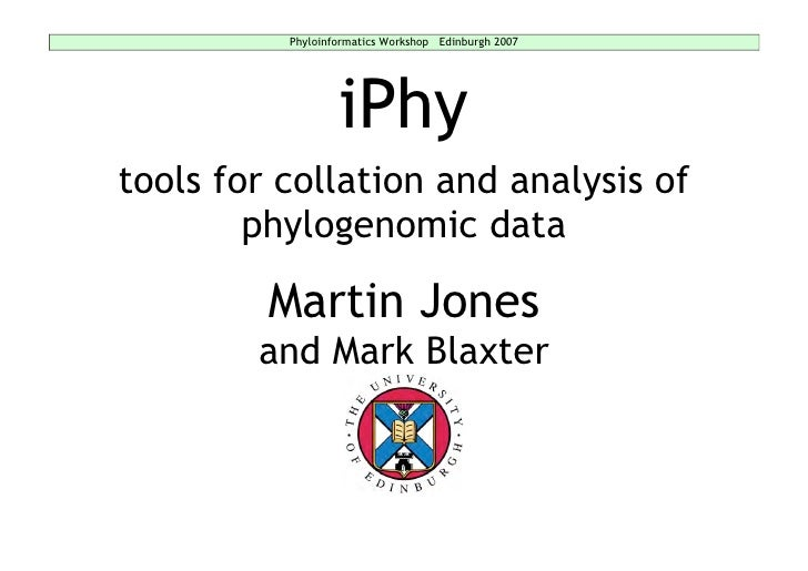 Phyloinformatics Workshop Edinburgh 2007                       iPhy tools for collation and analysis of         phylogenom...