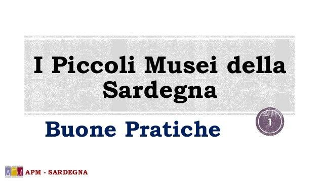 I Piccoli Musei della  Sardegna  Buone Pratiche  APM - SARDEGNA  1
