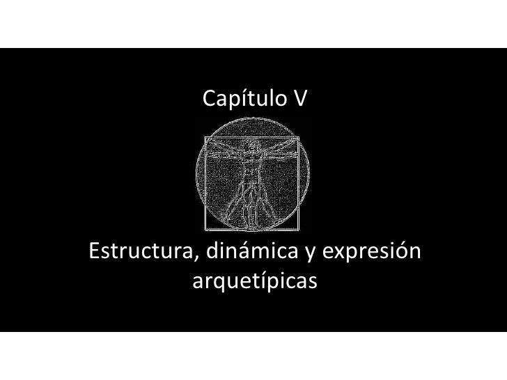 Capítulo VEstructura, dinámica y expresión          arquetípicas
