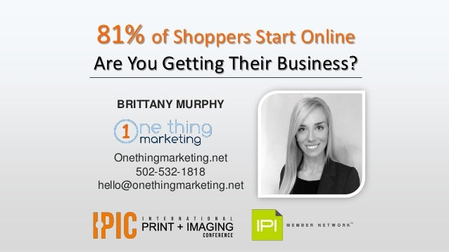 81% of Shoppers Start Online Are You Getting Their Business? BRITTANY MURPHY Onethingmarketing.net 502-532-1818 hello@onet...