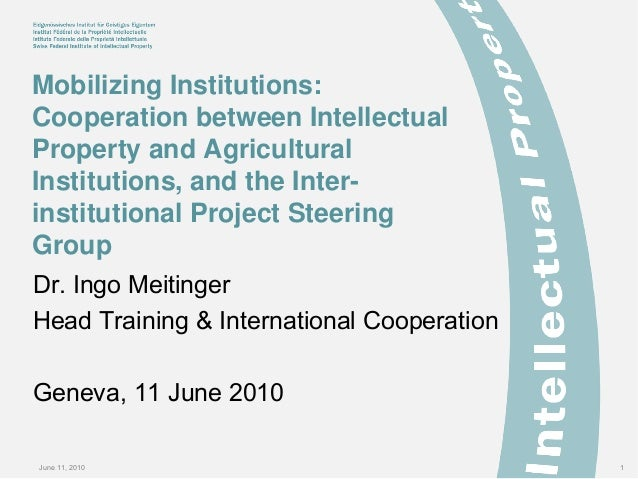 June 11, 2010 1 Mobilizing Institutions: Cooperation between Intellectual Property and Agricultural Institutions, and the ...