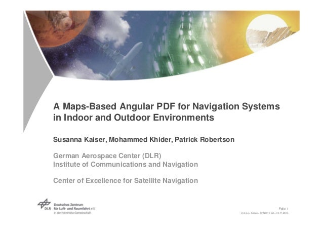 A Maps-Based Angular PDF for Navigation Systemsin Indoor and Outdoor EnvironmentsSusanna Kaiser, Mohammed Khider, Patrick ...
