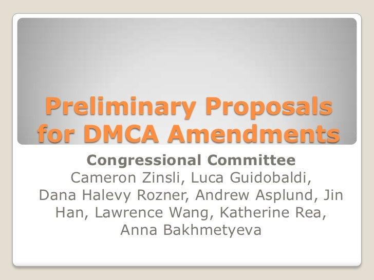 Preliminary Proposals for DMCA Amendments<br />Congressional CommitteeCameron Zinsli, Luca Guidobaldi, Dana Halevy Rozner,...
