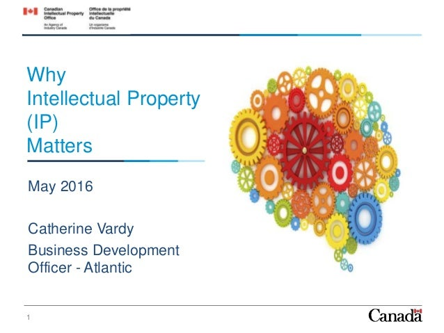 Why Intellectual Property (IP) Matters May 2016 Catherine Vardy Business Development Officer - Atlantic 1