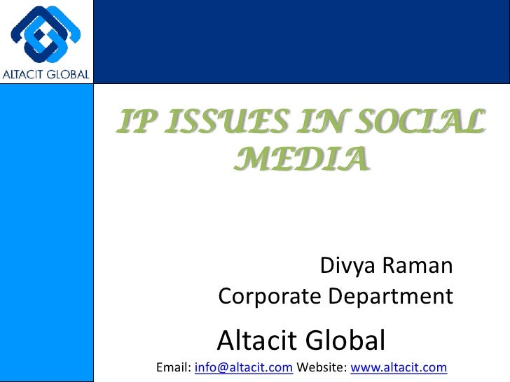 IP ISSUES IN SOCIAL MEDIA<br />Divya Raman<br />Corporate Department<br />Altacit Global<br />Email: info@altacit.com Webs...