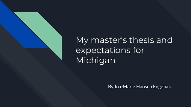 My master's thesis and expectations for Michigan By Ina-Marie Hansen Engebak