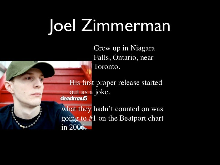 Joel Zimmerman           Grew up in Niagara           Falls, Ontario, near           Toronto.   His first proper release st...