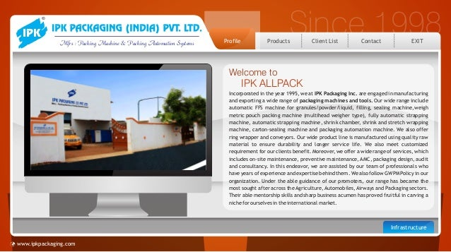 Since 1998Mfrs : Packing Machine & Packing Automation Systems Client List ContactProfile Products Welcome to IPK ALLPACK I...