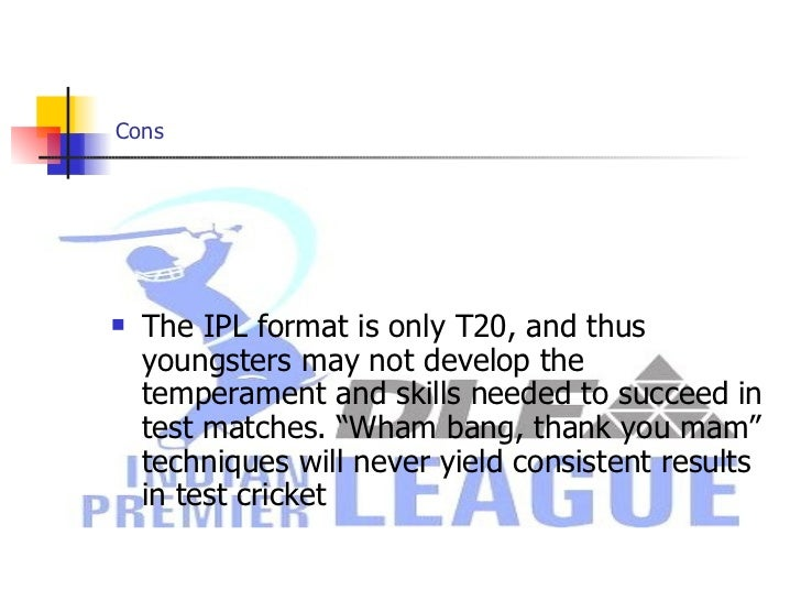 What Are The Advantages And Disadvantages Of Ipl Cricket Match?