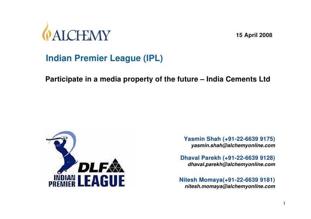 15 April 2008    Indian Premier League (IPL)  Participate in a media property of the future – India Cements Ltd           ...