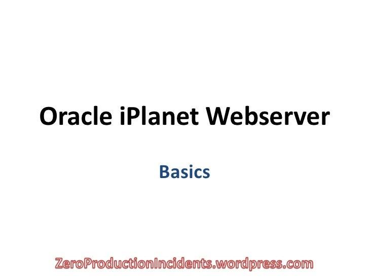 Oracle iPlanet Webserver         Basics