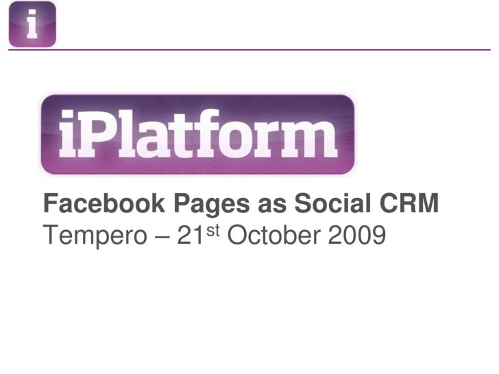 Facebook Pages as Social CRMTempero – 21st October 2009<br />