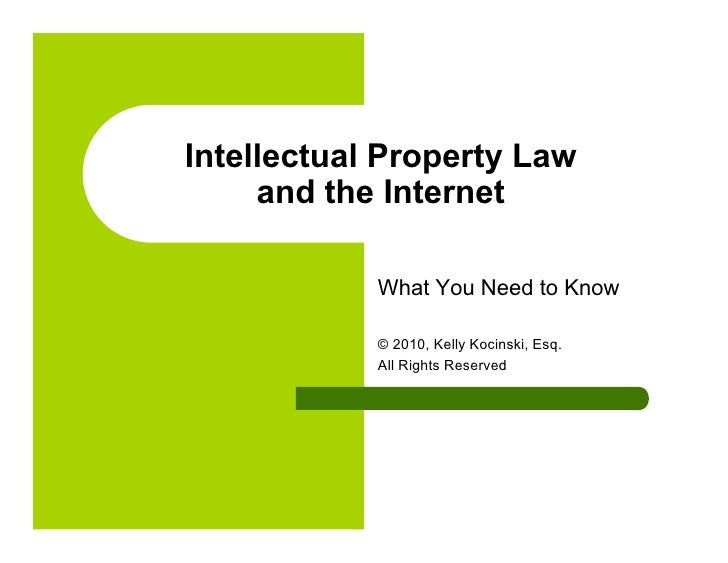 Intellectual Property Law      and the Internet              What You Need to Know              © 2010, Kelly Kocinski, Es...