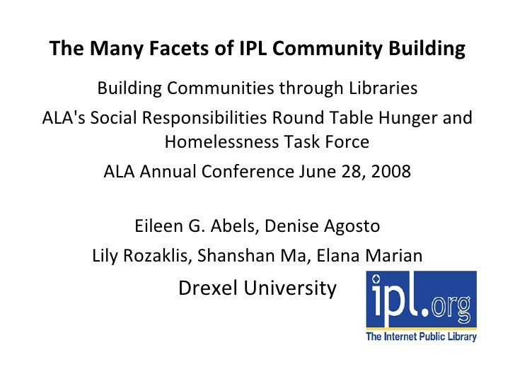 The Many Facets of IPL Community Building <ul><li>Building Communities through Libraries </li></ul><ul><li>ALA's Social Re...