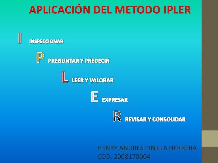 APLICACIÓN DEL METODO IPLER           HENRY ANDRES PINILLA HERRERA           COD. 2008170004