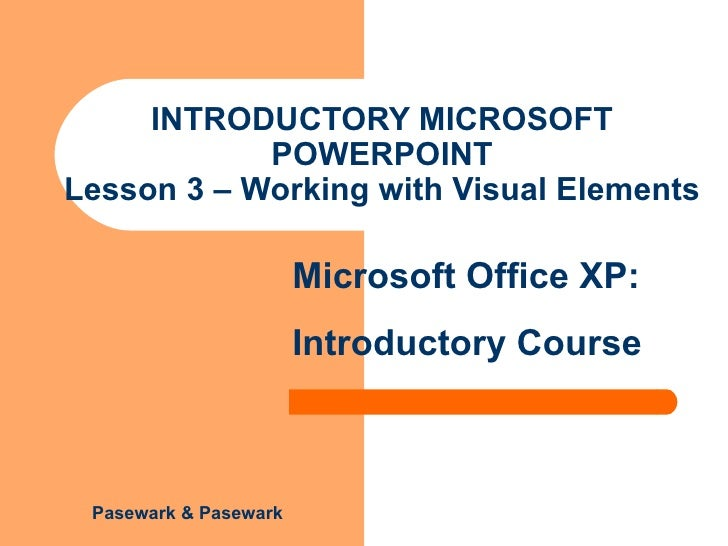INTRODUCTORY MICROSOFT POWERPOINT Lesson 3 – Working with Visual Elements