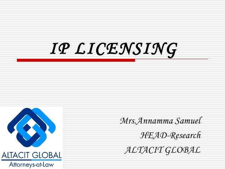 IP LICENSING Mrs.Annamma Samuel HEAD-Research ALTACIT GLOBAL