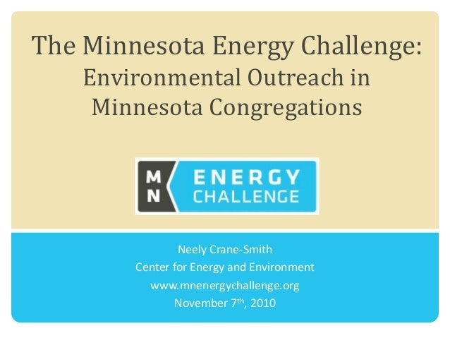 The Minnesota Energy Challenge: Environmental Outreach in Minnesota Congregations Neely Crane-Smith Center for Energy and ...