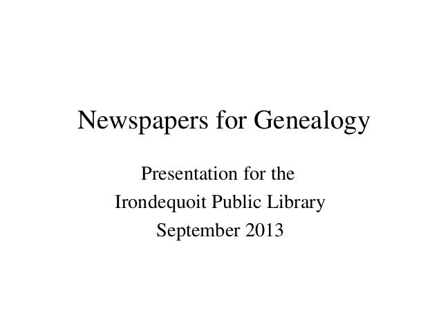 Newspapers for Genealogy Presentation for the Irondequoit Public Library September 2013