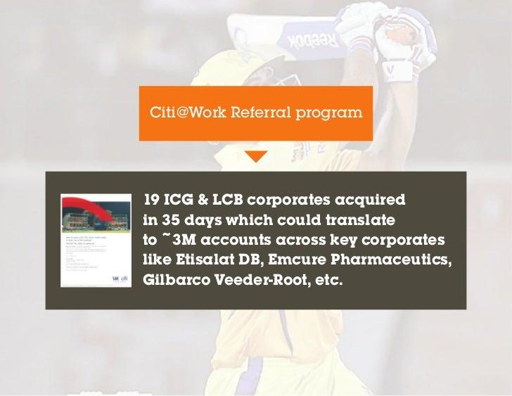 Citi@Work Referral program19 ICG & LCB corporates acquiredin 35 days which could translateto ~3M accounts across key corpo...