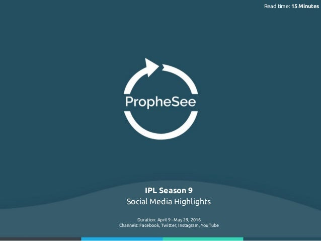 Read time: 15 Minutes IPL Season 9 Social Media Highlights Duration: April 9 - May 29, 2016 Channels: Facebook, Twitter, I...