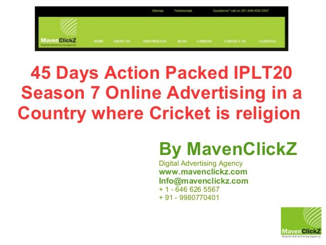 45 Days Action Packed IPLT20 Season 7 Online Advertising in a Country where Cricket is religion By MavenClickZ Digital Adv...