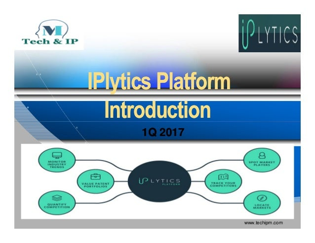 IPlyticsIPlytics PlatformPlatform IntroductionIntroduction www.techipm.com IntroductionIntroduction 1Q 20171Q 2017