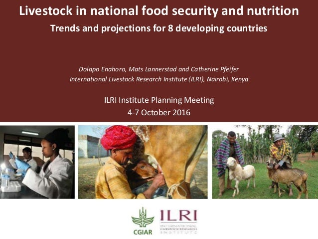 Livestock in national food security and nutrition Trends and projections for 8 developing countries Dolapo Enahoro, Mats L...