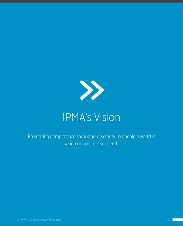 Message from IPMA Chairman The creation of IPMA, as the very first global project management association, was a milestone ...