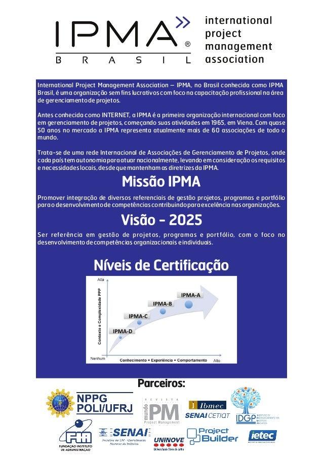 International Project Management Association – IPMA, no Brasil conhecida como IPMA Brasil, é uma organização sem fins lucr...