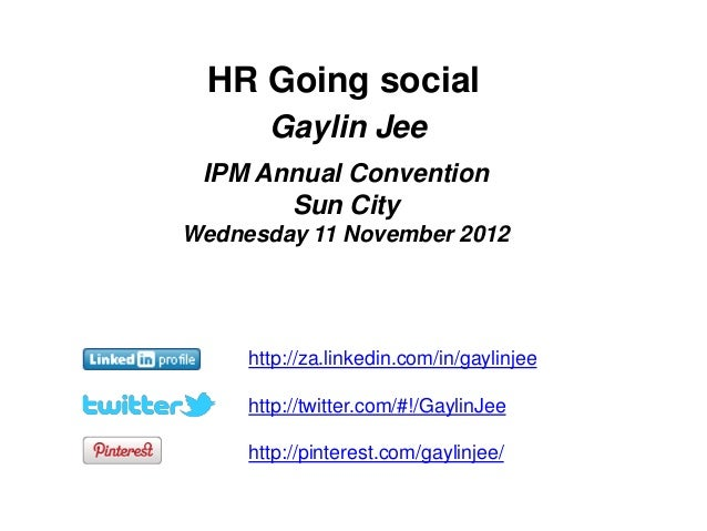 HR Going social       Gaylin Jee IPM Annual Convention       Sun CityWednesday 11 November 2012     http://za.linkedin.com...