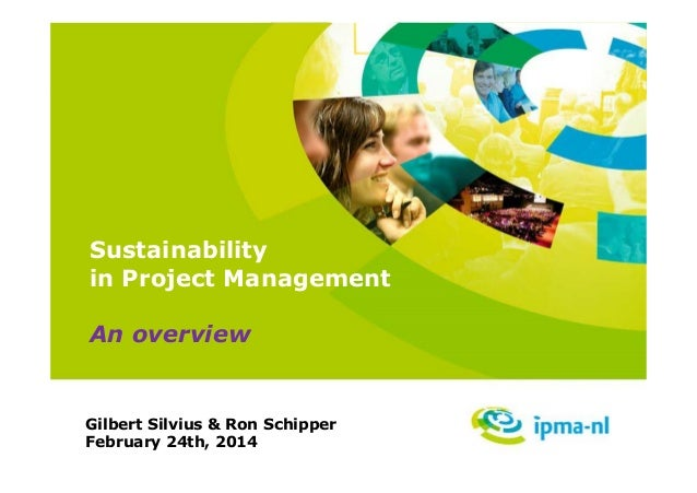 Sustainability in Project Management An overview  Gilbert Silvius & Ron Schipper February 24th, 2014