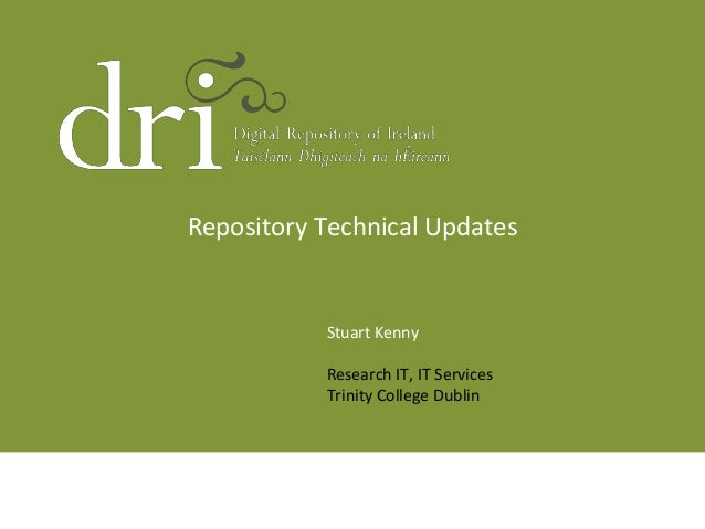 Repository Technical Updates Stuart Kenny Research IT, IT Services Trinity College Dublin