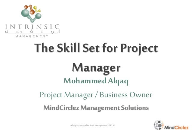 The Skill Set for Project Manager Mohammed Alqaq Project Manager / Business Owner MindCirclezManagement Solutions All righ...
