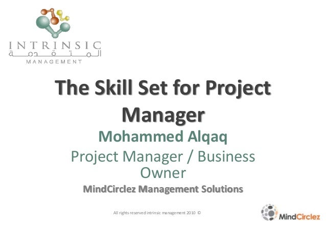 The Skill Set for Project Manager Mohammed Alqaq Project Manager / Business Owner MindCirclez Management Solutions All rig...
