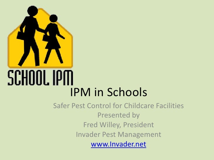 IPM in Schools<br />Safer Pest Control for Childcare Facilities<br />Presented by<br />Fred Willey, President<br />Invader...