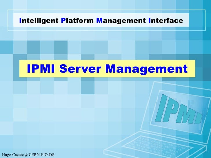 I ntelligent  P latform  M anagement  I nterface IPMI Server Management IPMI