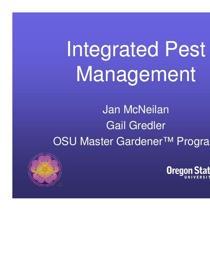 Integrated Pest   Management        Jan McNeilan         Gail GredlerOSU Master Gardener™ Program