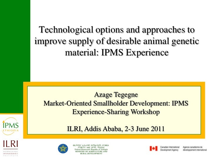 Technological options and approaches to improve supply of desirable animal genetic material: IPMS Experience<br />Azage Te...
