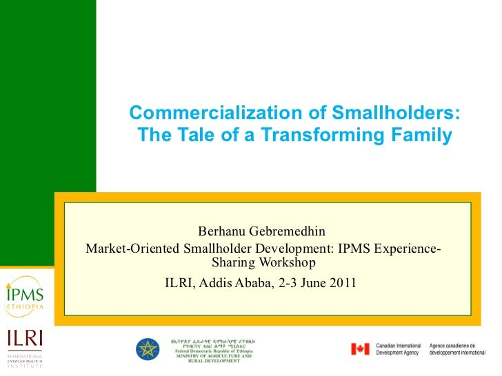 Commercialization of Smallholders: The Tale of a Transforming Family<br />Berhanu Gebremedhin <br />Market-Oriented Smallh...