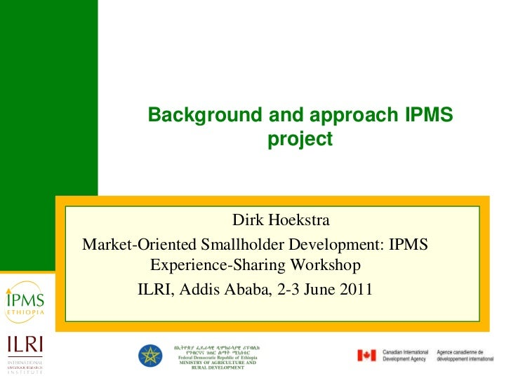 Background and approach IPMS project<br />Dirk Hoekstra<br />Market-Oriented Smallholder Development: IPMS Experience-Shar...