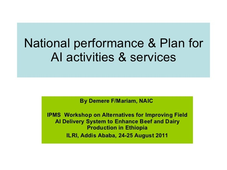 National performance & Plan for AI activities & services By Demere F/Mariam, NAIC   IPMS  Workshop on Alternatives for Imp...