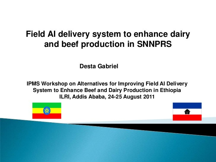 Field AI delivery system to enhance dairy and beef production in SNNPRS<br />Desta Gabriel<br />IPMS Workshop on Alternati...