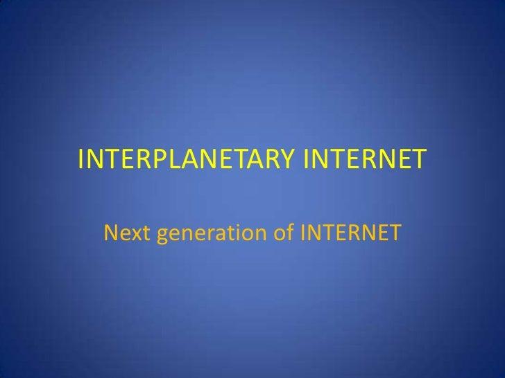 INTERPLANETARY INTERNET   Next generation of INTERNET