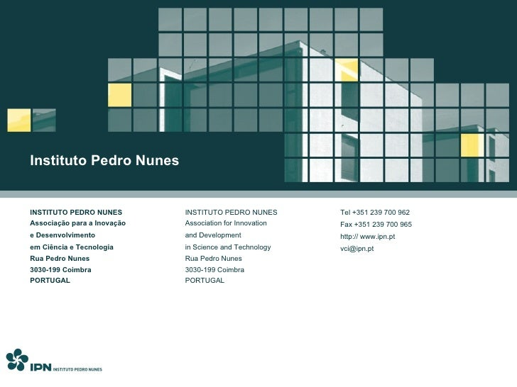 Instituto Pedro Nunes INSTITUTO PEDRO NUNES Associação para a Inovação  e Desenvolvimento  em Ciência e Tecnologia Rua Ped...