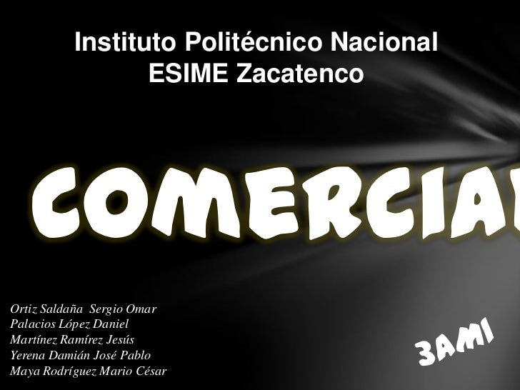Instituto Politécnico Nacional                 ESIME Zacatenco   ComercialOrtiz Saldaña Sergio OmarPalacios López DanielMa...
