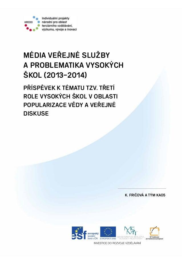 1 Metodika komplexního hodnocení kvality /VŠ MÉDIA VEŘEJNÉ SLUŽBY A PROBLEMATIKA VYSOKÝCH ŠKOL (2013–2014) Příspěvek k tém...